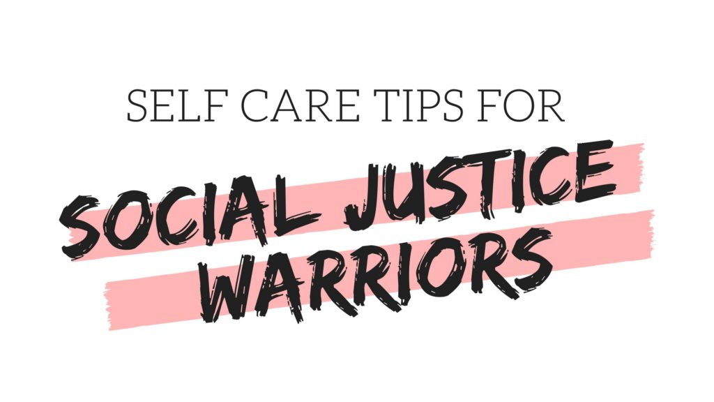 Self Care Tips For Social Justice Warriors