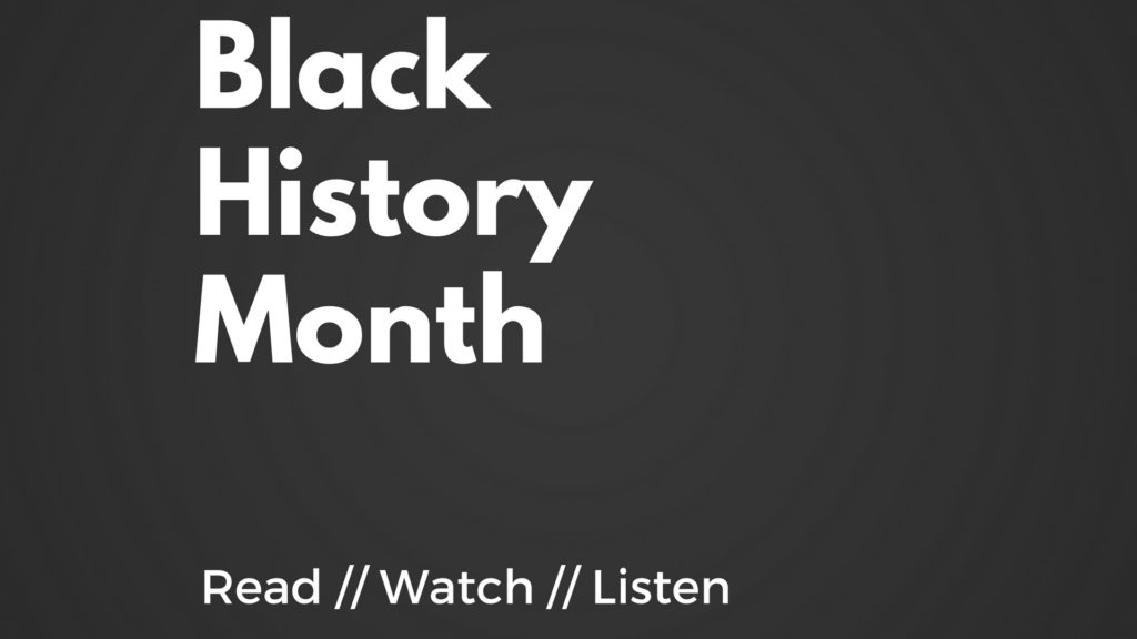 Read, Watch, Listen | Black History Month
